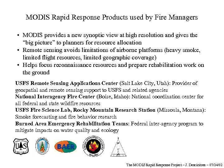 MODIS Rapid Response Products used by Fire Managers • MODIS provides a new synoptic