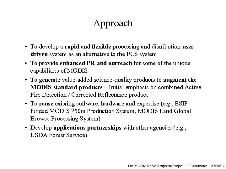 Approach • To develop a rapid and flexible processing and distribution userdriven system as
