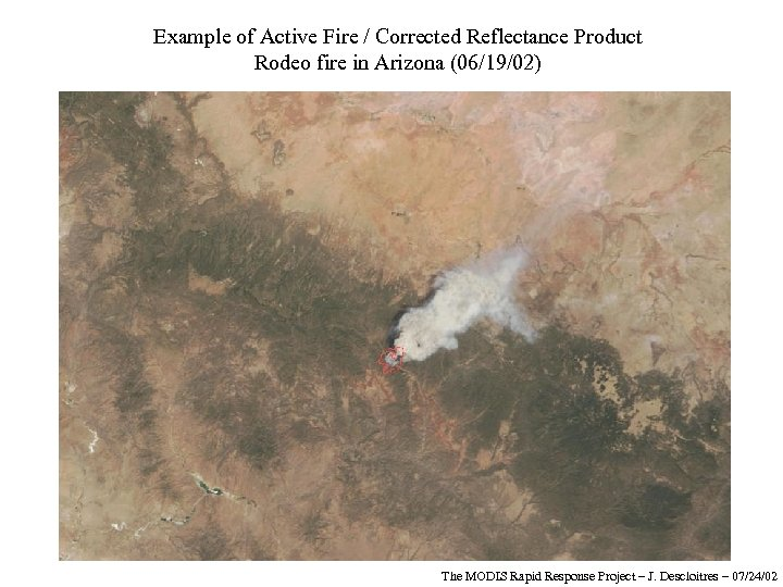 Example of Active Fire / Corrected Reflectance Product Rodeo fire in Arizona (06/19/02) The