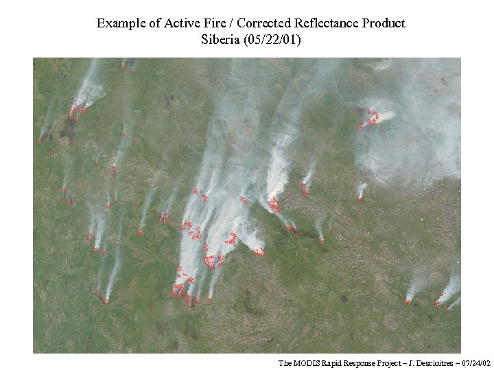 Example of Active Fire / Corrected Reflectance Product Siberia (05/22/01) The MODIS Rapid Response