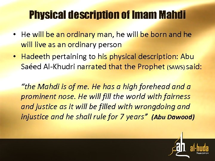Physical description of Imam Mahdi • He will be an ordinary man, he will