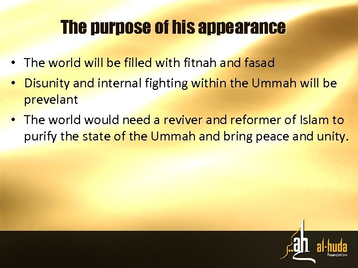 The purpose of his appearance • The world will be filled with fitnah and