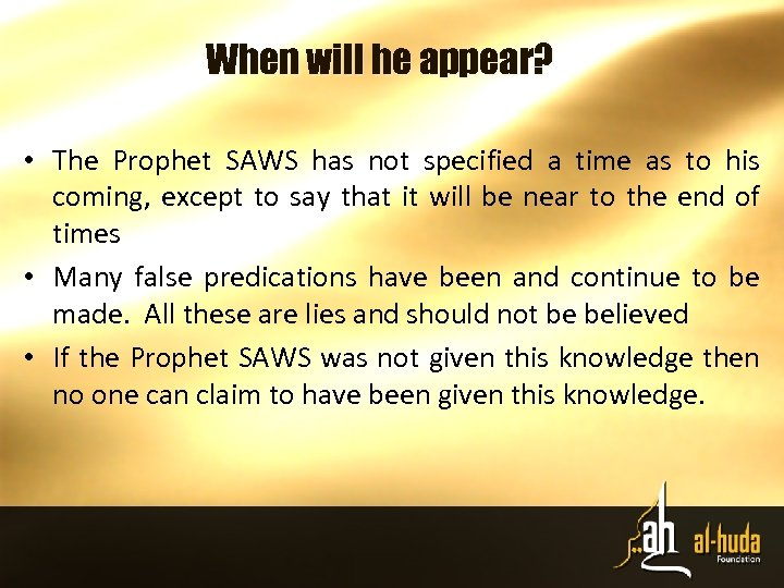 When will he appear? • The Prophet SAWS has not specified a time as