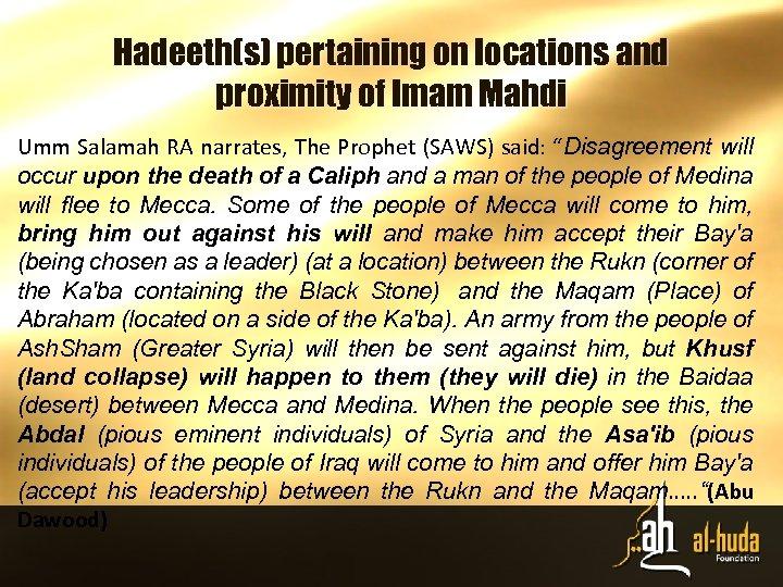 Hadeeth(s) pertaining on locations and proximity of Imam Mahdi Umm Salamah RA narrates, The