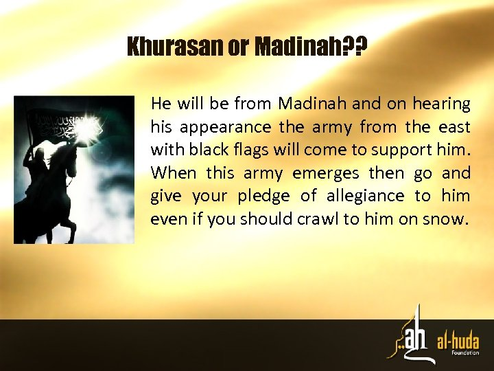 Khurasan or Madinah? ? He will be from Madinah and on hearing his appearance