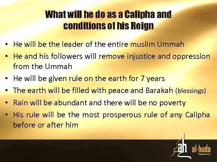 What will he do as a Calipha and conditions of his Reign • He