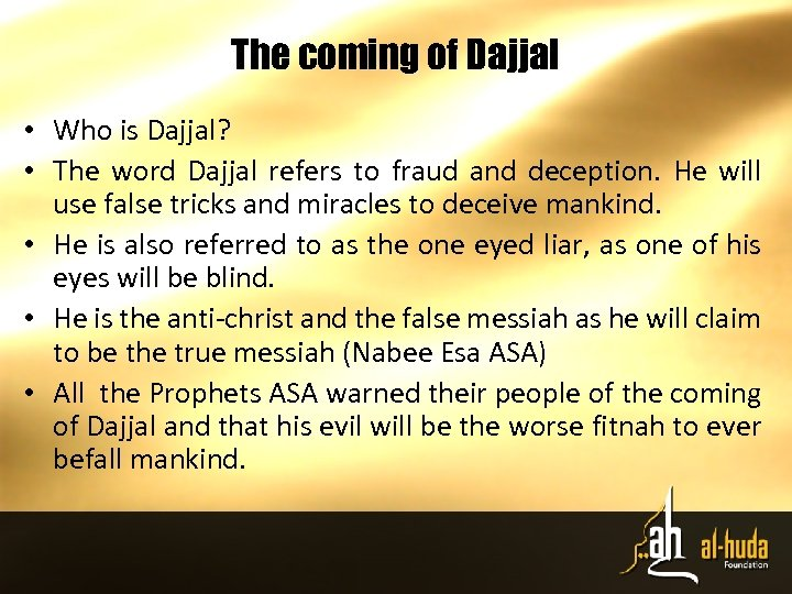 The coming of Dajjal • Who is Dajjal? • The word Dajjal refers to