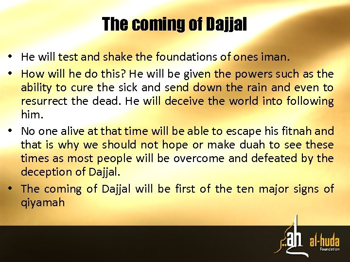 The coming of Dajjal • He will test and shake the foundations of ones