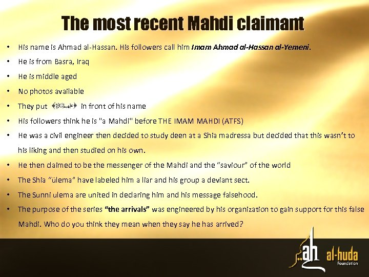 The most recent Mahdi claimant • His name is Ahmad al-Hassan. His followers call