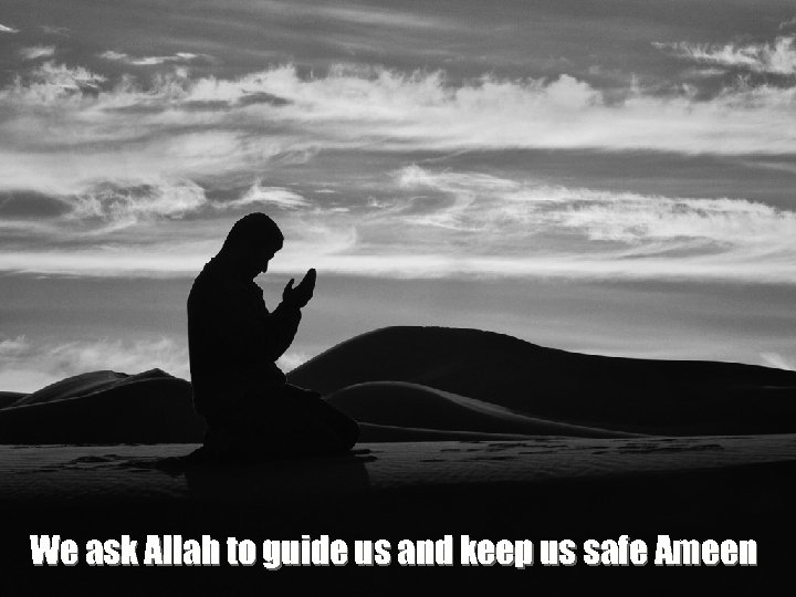 We ask Allah to guide us and keep us safe Ameen