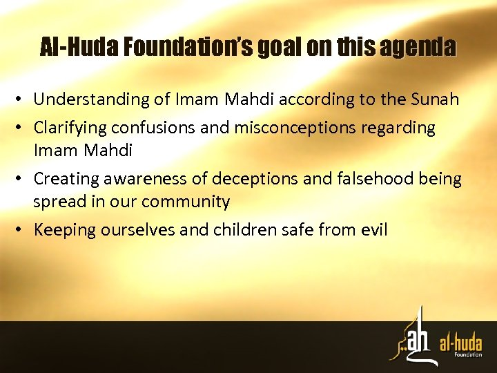 Al-Huda Foundation's goal on this agenda • Understanding of Imam Mahdi according to the