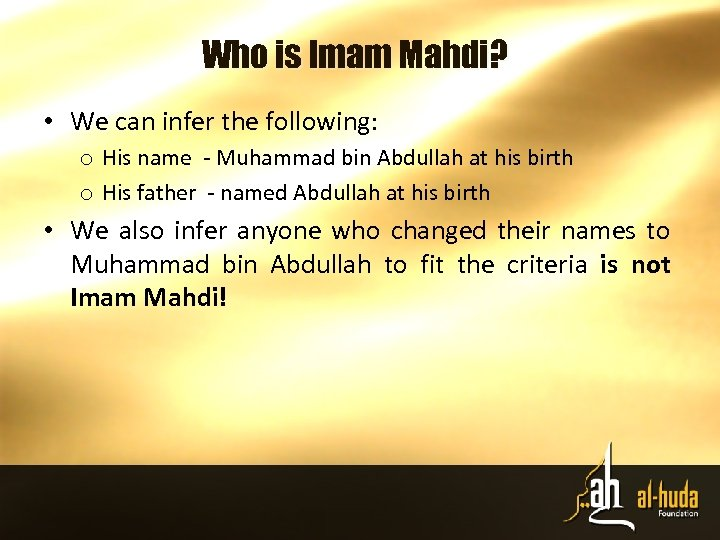 Who is Imam Mahdi? • We can infer the following: o His name -