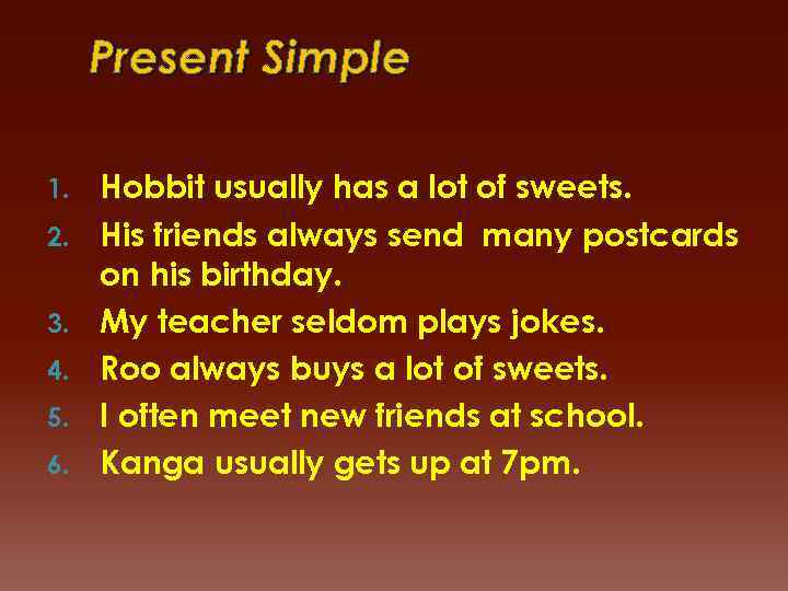 Present Simple 1. 2. 3. 4. 5. 6. Hobbit usually has a lot of