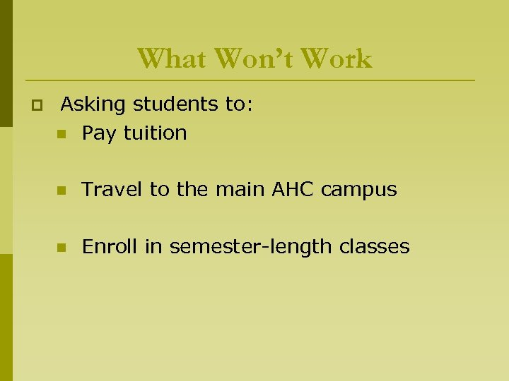 What Won't Work p Asking students to: n Pay tuition n Travel to the