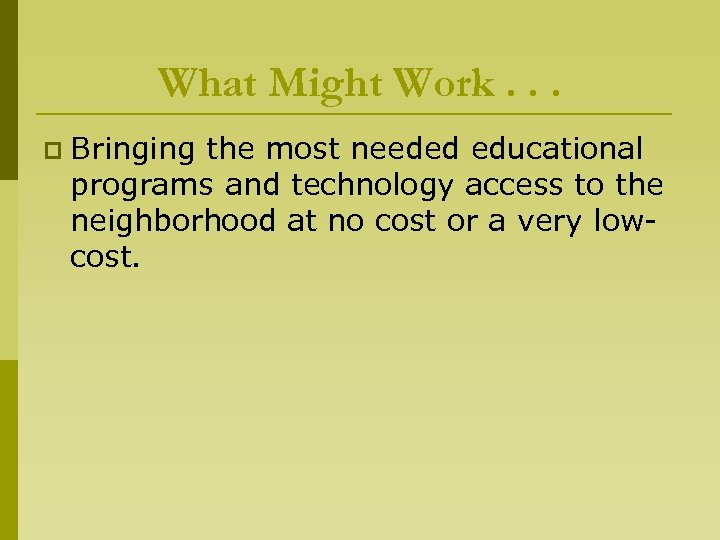 What Might Work. . . p Bringing the most needed educational programs and technology