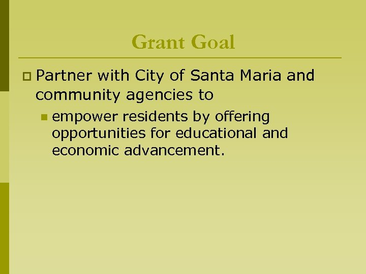 Grant Goal p Partner with City of Santa Maria and community agencies to n