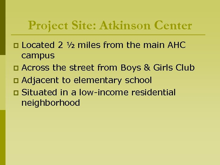 Project Site: Atkinson Center Located 2 ½ miles from the main AHC campus p