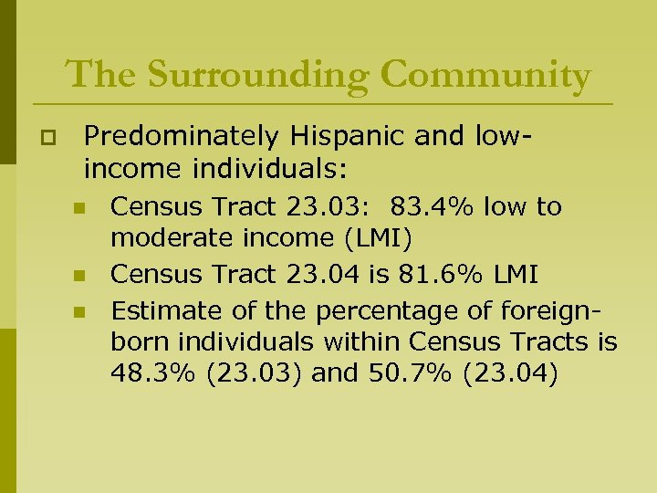 The Surrounding Community p Predominately Hispanic and lowincome individuals: n n n Census Tract