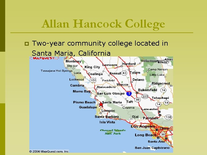 Allan Hancock College p Two-year community college located in Santa Maria, California