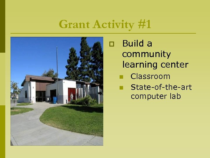 Grant Activity #1 p Build a community learning center n n Classroom State-of-the-art computer
