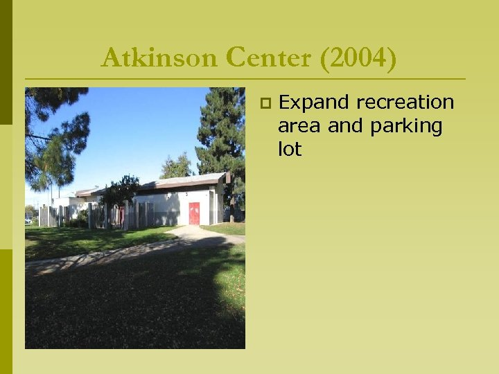 Atkinson Center (2004) p Expand recreation area and parking lot