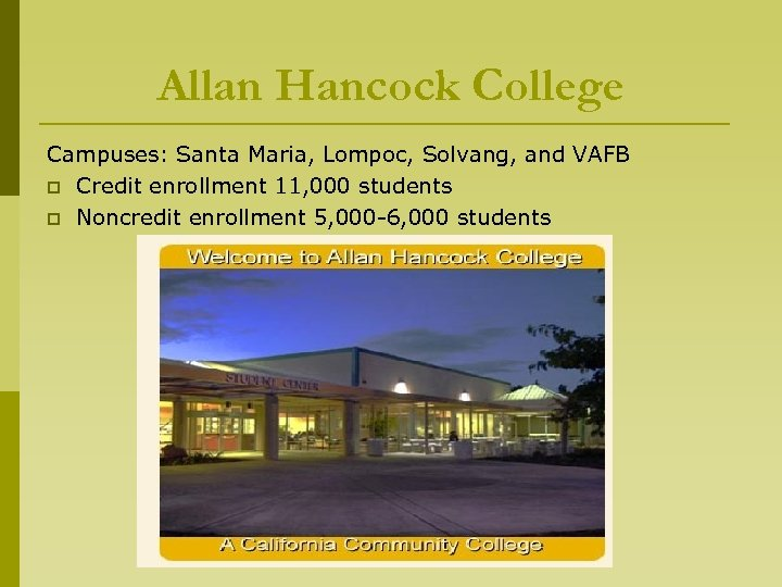 Allan Hancock College Campuses: Santa Maria, Lompoc, Solvang, and VAFB p Credit enrollment 11,