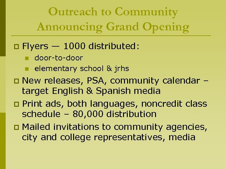 Outreach to Community Announcing Grand Opening p Flyers — 1000 distributed: n n door-to-door
