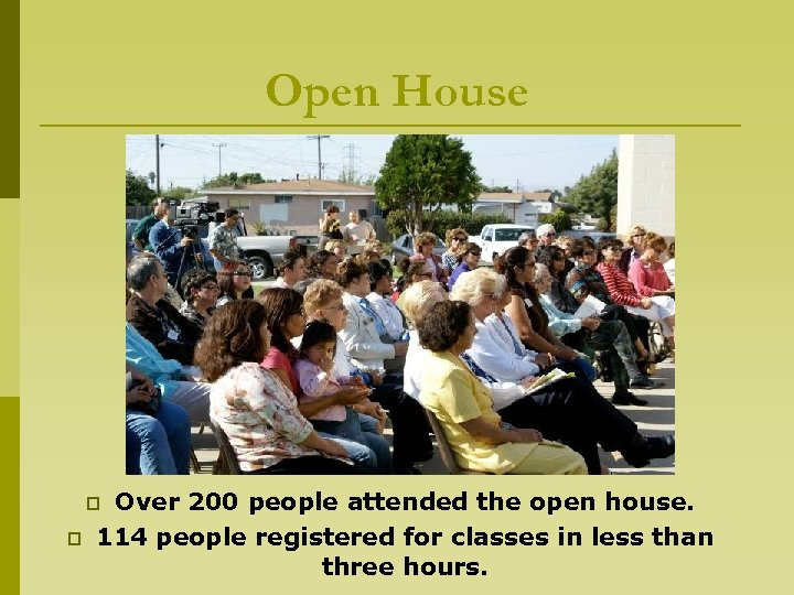 Open House Over 200 people attended the open house. 114 people registered for classes
