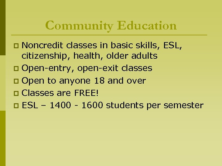 Community Education Noncredit classes in basic skills, ESL, citizenship, health, older adults p Open-entry,