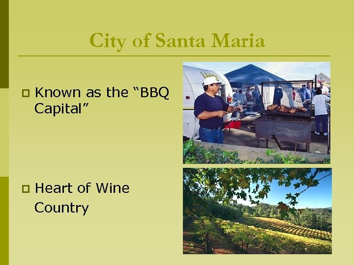"City of Santa Maria p Known as the ""BBQ Capital"" p Heart of Wine"