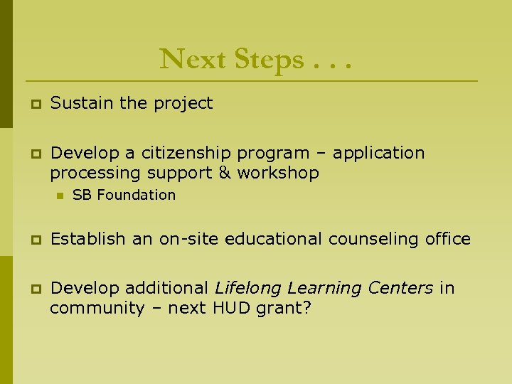 Next Steps. . . p Sustain the project p Develop a citizenship program –