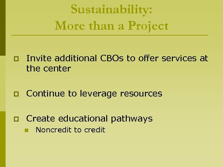 Sustainability: More than a Project p Invite additional CBOs to offer services at the