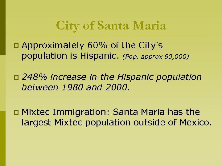 City of Santa Maria p Approximately 60% of the City's population is Hispanic. (Pop.