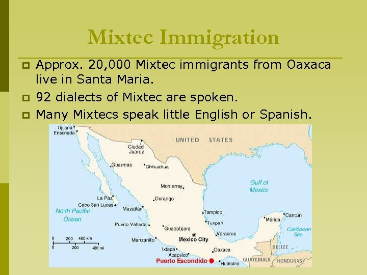 Mixtec Immigration p p p Approx. 20, 000 Mixtec immigrants from Oaxaca live in