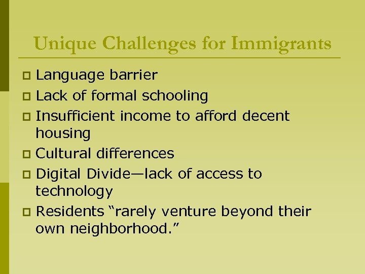 Unique Challenges for Immigrants Language barrier p Lack of formal schooling p Insufficient income