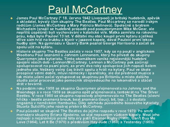 Paul Mc. Cartney u u James Paul Mc. Cartney (* 18. června 1942 Liverpool)