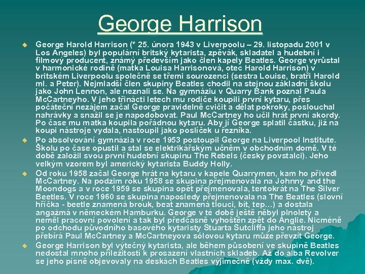 George Harrison u u George Harold Harrison (* 25. února 1943 v Liverpoolu –