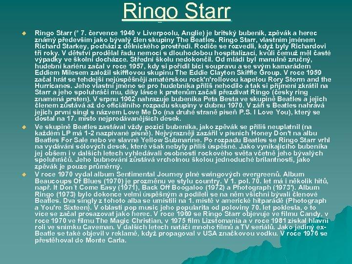 Ringo Starr u u u Ringo Starr (* 7. července 1940 v Liverpoolu, Anglie)
