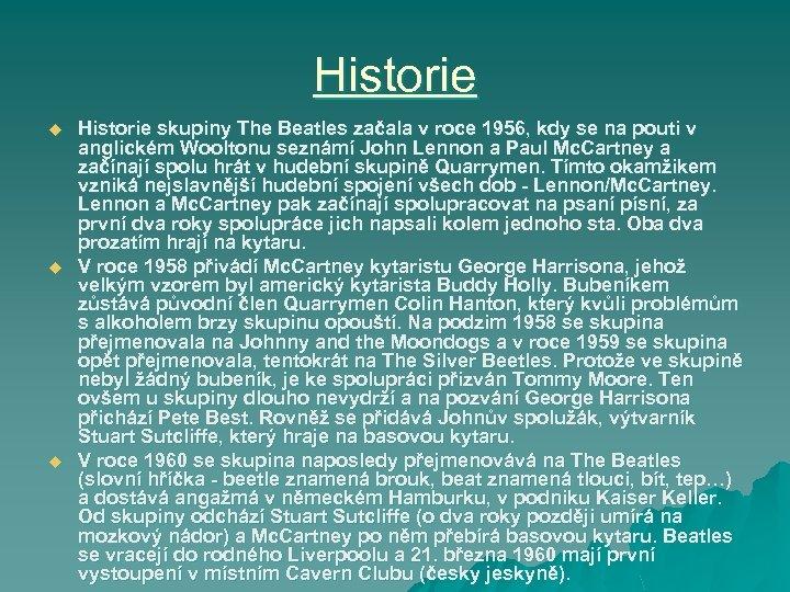 Historie u u u Historie skupiny The Beatles začala v roce 1956, kdy se