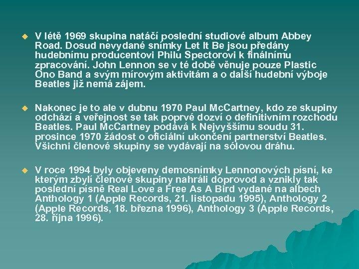 u V létě 1969 skupina natáčí poslední studiové album Abbey Road. Dosud nevydané snímky