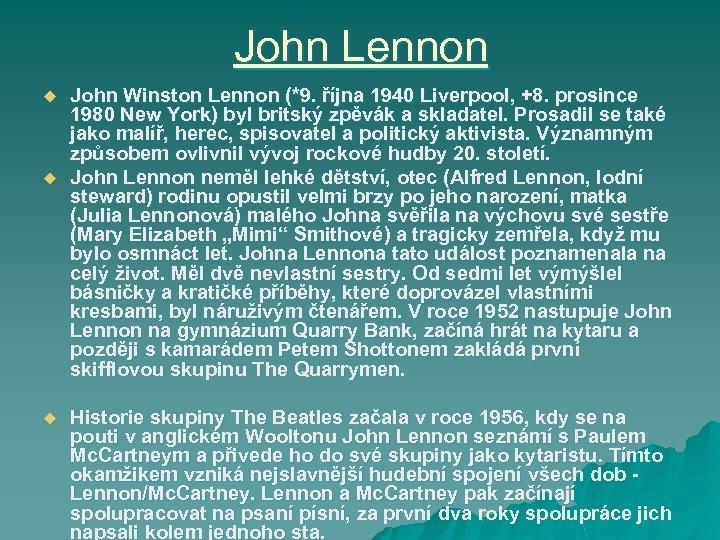 John Lennon u u u John Winston Lennon (*9. října 1940 Liverpool, +8. prosince