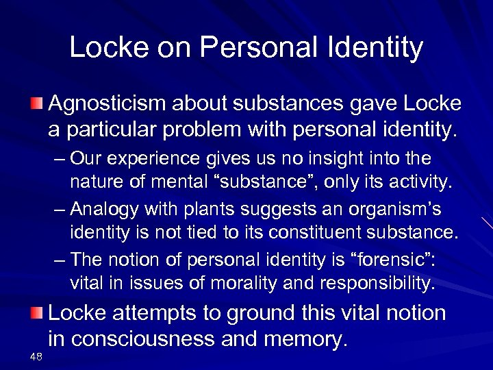 personal identity according to locke In his essay of identity and diversity, locke talks about the importance of personal identity the title of his essay gives an idea of his view identity, according to locke, is the memory and self consciousness, and diversity is the faculty to transfer memories across bodies and souls.