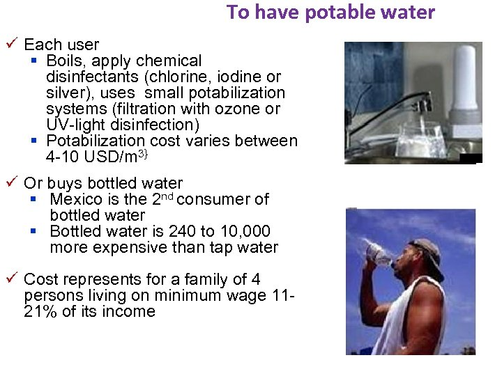 To have potable water ü Each user § Boils, apply chemical disinfectants (chlorine, iodine