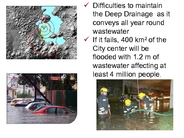 ü Difficulties to maintain the Deep Drainage as it conveys all year round wastewater