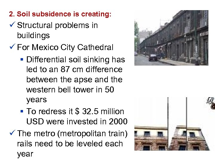 2. Soil subsidence is creating: ü Structural problems in buildings ü For Mexico City