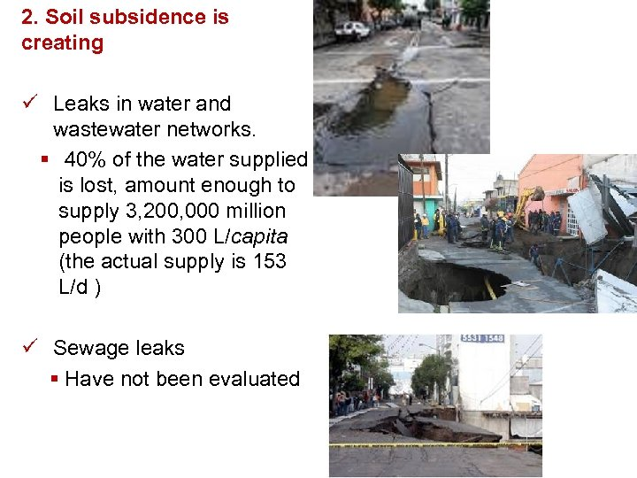2. Soil subsidence is creating ü Leaks in water and wastewater networks. § 40%