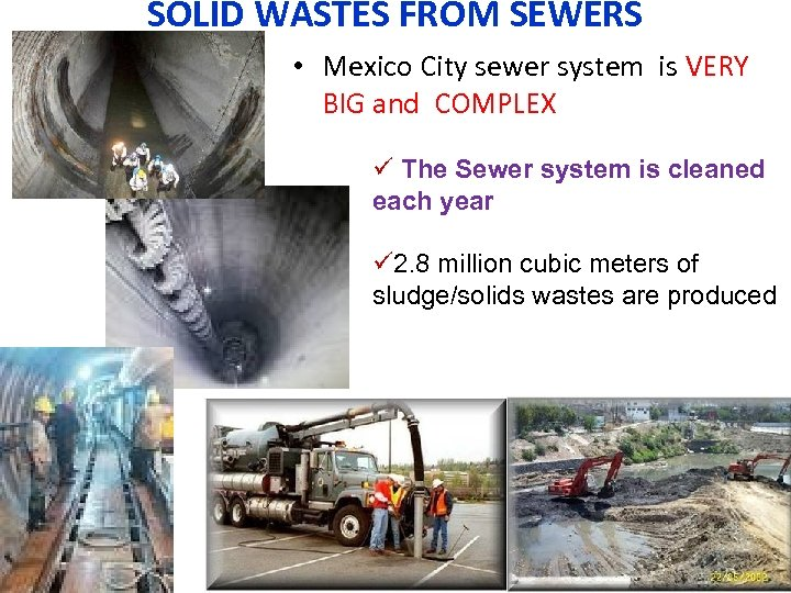 SOLID WASTES FROM SEWERS • Mexico City sewer system is VERY BIG and COMPLEX