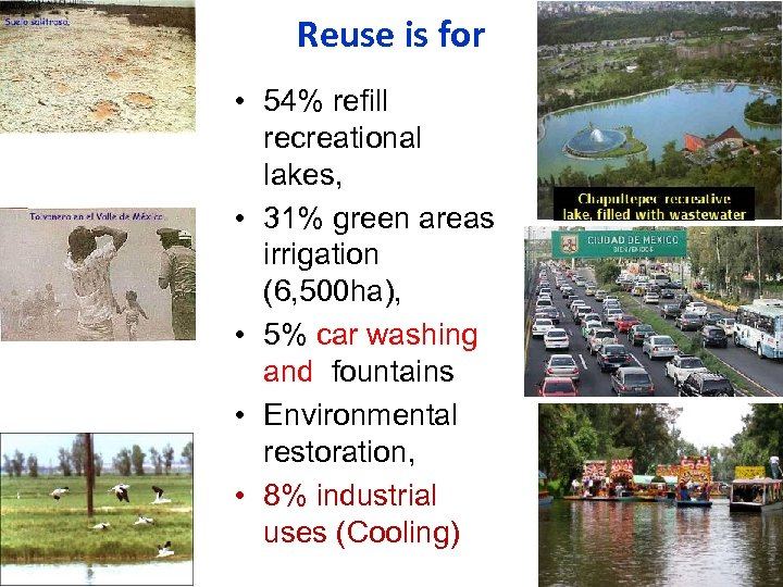 Reuse is for • 54% refill recreational lakes, • 31% green areas irrigation (6,