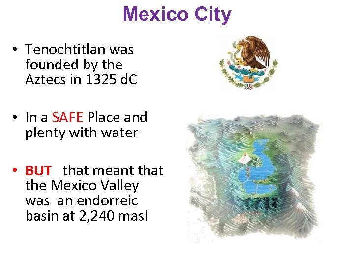 Mexico City • Tenochtitlan was founded by the Aztecs in 1325 d. C •