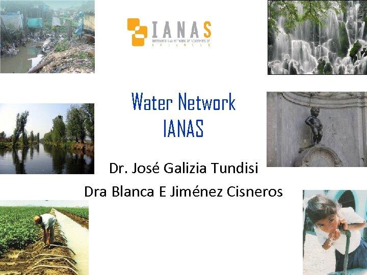 Water Network IANAS Dr. José Galizia Tundisi Dra Blanca E Jiménez Cisneros